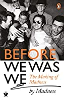 Before We Was We: The Making of Madness by Madness
