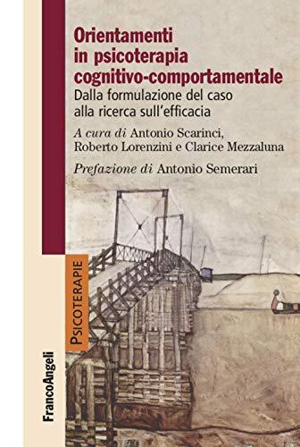 Orientamenti in psicoterapia cognitivo-comportamentale. Dalla formulazione del caso alla ricerca sull'efficacia