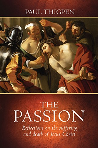 The Passion: Reflections on the Suffering and Death of Jesus Christ