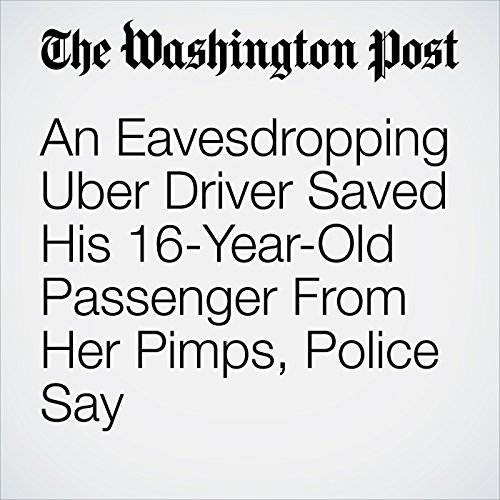 An Eavesdropping Uber Driver Saved His 16-Year-Old Passenger From Her Pimps, Police Say                   By:                                                                                                                                 Avi Selk                               Narrated by:                                                                                                                                 Jill Melancon                      Length: 4 mins     Not rated yet     Overall 0.0