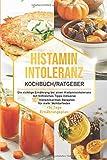 Histaminintoleranz Kochbuch/Ratgeber: Die richtige Ernährung bei einer Histaminintoleranz mit hilfreichen Tipps inklusive 101 histaminarmen Rezepten ... Ernährungsplan (Histaminarme Küche, Band 1)
