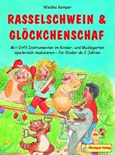 Rasselschwein und Glöckchenschaf: Mit Orff-Instrumenten im Kinder- und Musikgarten spielerisch musizieren - für Kinder ab 2 Jahren (Praxisbücher für den pädagogischen Alltag)