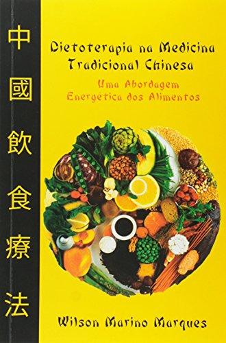 Dietoterapia na Medicina Tradicional Chinesa. Uma Abordagem Energética dos Alimentos