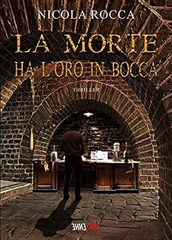 LA MORTE HA L'ORO IN BOCCA: (Commissario Walker Vol.1) Romanzo Thriller di [Nicola Rocca]