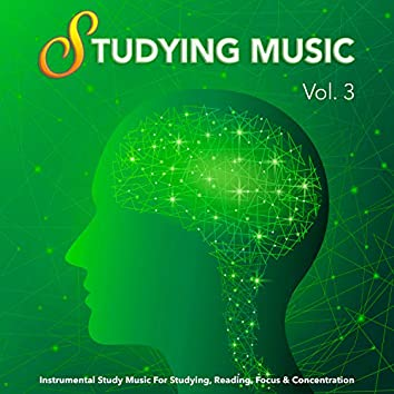 Studying Music: Instrumental Study Music For Studying, Reading, Focus & Concentration, Vol. 3