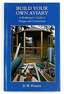 Build Your Own Aviary: A Birdkeeper's Guide to Design and Construction