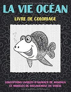 La vie Océan - Livre de coloriage - Conceptions uniques d'animaux de mandala et modèles de soulagement du stress