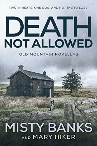 Death Not Allowed: The Old Mountain Novellas (Old Mountain K9 Suspense Book 1) by [Mary Hiker, Misty Banks]