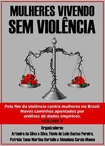 Mulheres Vivendo sem Violência: PELO FIM DA VIOLÊNCIA CONTRA MULHERES NO BRASIL: novos caminhos apontados por análises de dados empíricos (Portuguese Edition)