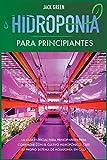 Hidroponia para Principiantes: La guía esencial para principiantes para comenzar con el cultivo hidropónico. Cree su propio sistema de acuaponía en casa. (1) (Hydroponics)