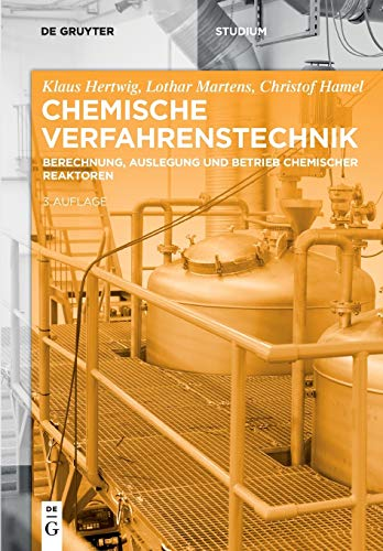 Chemische Verfahrenstechnik: Berechnung, Auslegung und Betrieb chemischer Reaktoren (De Gruyter Studium)