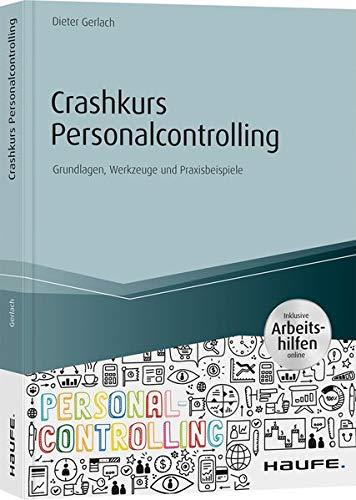 Crashkurs Personalcontrolling - inkl. Arbeitshilfen online: Grundlagen, Werkzeuge und Praxisbeispiele (Haufe Fachbuch)
