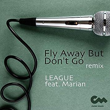Fly Away but Don't Go (feat. Marian) [League Remix]