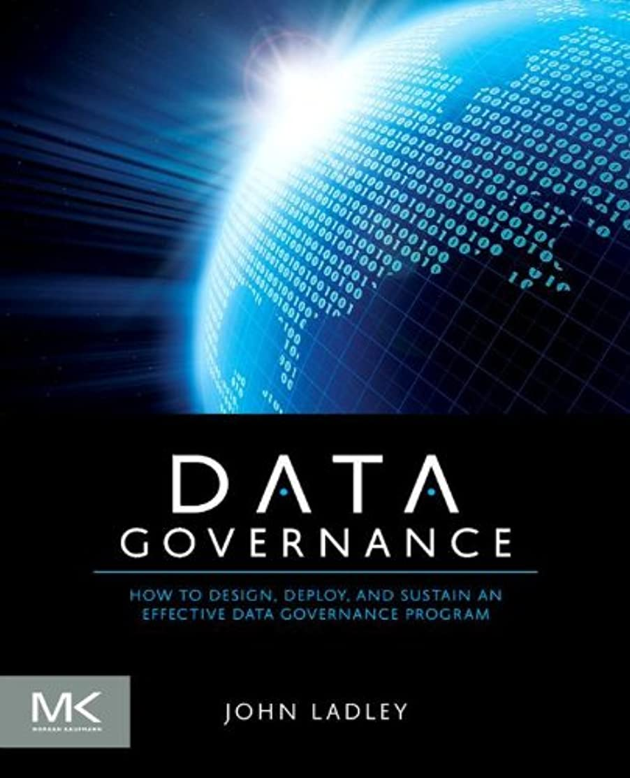 Data Governance: How to Design, Deploy and Sustain an Effective Data Governance Program (The Morgan Kaufmann Series on Business Intelligence) (English Edition)