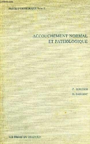 PRECIS D'OBSTETRIQUE, TOME II, ACCOUCHEMENT NORMAL ET PATHOLOGIQUE