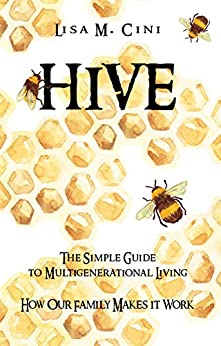 Hive: The Simple Guide to Multigenerational Living: How our Family makes it Work by [Lisa M. Cini]