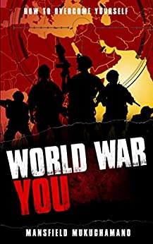 World War You: How To Overcome Yourself by [Mansfield Mukuchamano]