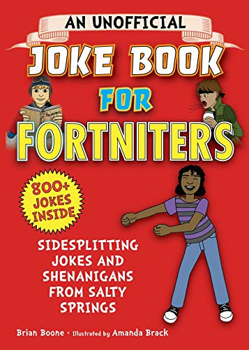 Amazon Com An Unofficial Joke Book For Fortniters Sidesplitting Jokes And Shenanigans From Salty Springs Ebook Boone Brian Brack Amanda Kindle Store Get instant access to the most hilarious fortnite jokes! an unofficial joke book for fortniters sidesplitting jokes and shenanigans from salty springs