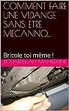 COMMENT FAIRE UNE VIDANGE SANS ETRE MECANNO...: Bricole toi même ! (French Edition)