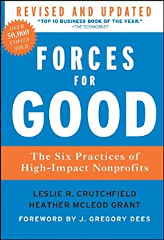 Forces for Good: The Six Practices of High-Impact Nonprofits (J-B US non-Franchise Leadership Book 403) by [Leslie R. Crutchfield, Heather McLeod Grant, J. Gregory Dees]