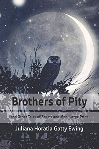 Brothers of Pity: and Other Tales of Beasts and Men: Large Print