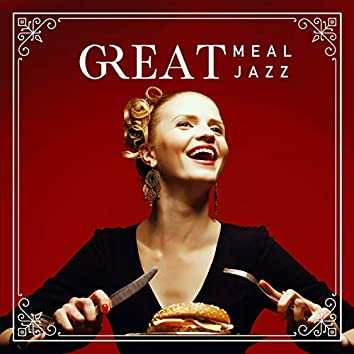 Great Meal, Great Jazz - Typical Restaurant Music, Lunch Time, Tasting Delicious Wine, Appetizer