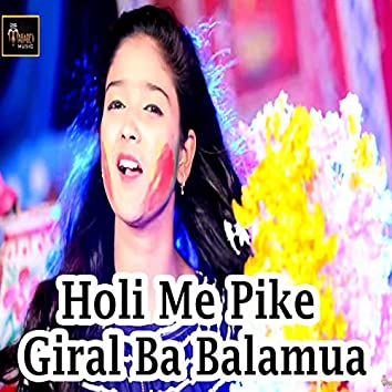 Holi Me Pike Giral Ba Balamua