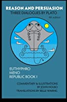 Reason and Persuasion: Three Dialogues by Plato: Euthyphro, Meno, Republic