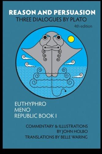 Reason and Persuasion: Three Dialogues By Plato: Euthyphro, Meno, Republic Book I