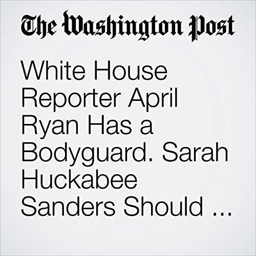 White House Reporter April Ryan Has a Bodyguard. Sarah Huckabee Sanders Should Pay the Bill, Ryan Says copertina
