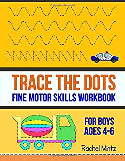 Trace The Dots - Fine Motor Skills Workbook For Boys: Follow Dotted Lines + Dot To Dot, Ready For School Activity For Kids Ages 4-6