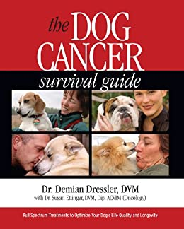 The Dog Cancer Survival Guide: Full Spectrum Treatments to Optimize Your Dog's Life Quality and Longevity by [Demian Dressler, Susan  Ettinger, Molly Jacobson]