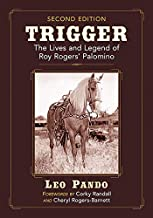 Trigger: The Lives and Legend of Roy Rogers' Palomino, 2d ed.