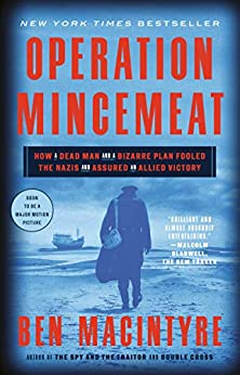 Operation Mincemeat: How a Dead Man and a Bizarre Plan Fooled the Nazis and Assured an Allied Victory by [Ben Macintyre]