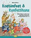 Kostümfest & Konfettitanz: Sofort loslegen an Karneval, Fasching & Fastnacht mit Kiga-Kindern von 1 - 6 - Andrea Erkert