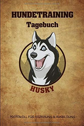 Hundetraining Tagebuch Husky: 6x9 Protokoll für Erziehung und Ausbildung zum selbst Ausfüllen, Ideal als Arbeitsbuch und Logbuch fürs Training in der ... oder im Hundesport für Agility und Obedience