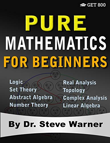 Compare Textbook Prices for Pure Mathematics for Beginners: A Rigorous Introduction to Logic, Set Theory, Abstract Algebra, Number Theory, Real Analysis, Topology, Complex Analysis, and Linear Algebra  ISBN 9780999811757 by Warner, Steve