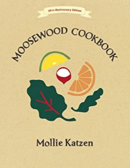 The Moosewood Cookbook: 40th Anniversary Edition (English Edition) van [Mollie Katzen]