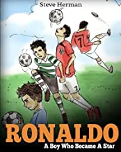 Ronaldo: A Boy Who Became A Star. Inspiring children book about Cristiano Ronaldo - one of the...