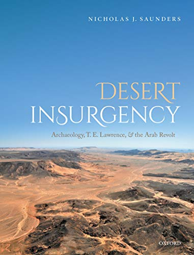 Desert Insurgency: Archaeology, T. E. Lawrence, and the Arab Revolt (English Edition)