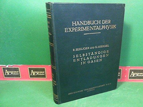 Allgemeine Eigenschaften der Selbstandigen Entladungen Die Bogenentladung. Townsendentladungen Die Glimmentladung. Handbuch der Experimentalphysik. Band 13, 3. Teil