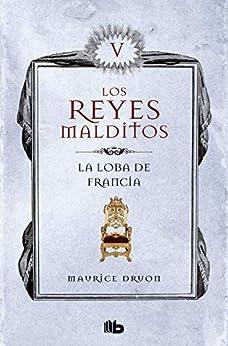 La loba de Francia (Los Reyes Malditos 5): Los Reyes Malditos V de [Maurice Druon]