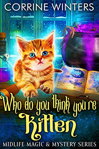 Who Do You Think You're Kitten: A Paranormal Cozy Mystery (Midlife Magic & Mystery Book 3) by [Corrine Winters]