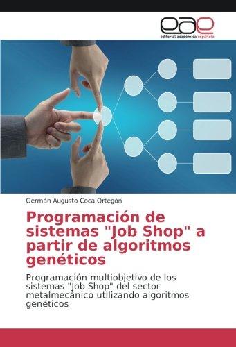 Programación de sistemas 'Job Shop' a partir de algoritmos genéticos: Programación multiobjetivo de los sistemas 'Job Shop' del sector metalmecánico utilizando algoritmos genéticos