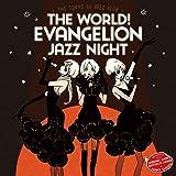 The World! EVAngelion JAZZ night = The Tokyo Ⅲ Jazz club =