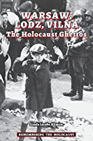 Warsaw, Lodz, Vilna: The Holocaust Ghettos (Remembering the Holocaust)