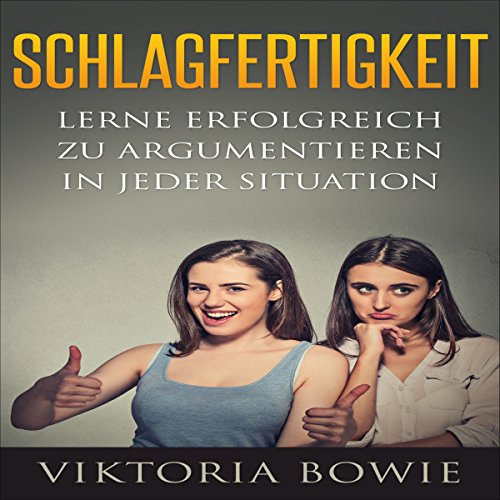 Schlagfertigkeit: Lerne Erfolgreich zu Argumentieren in jeder Situation [Quick Wit: Learn to Argue Successfully in any Situation] audiobook cover art