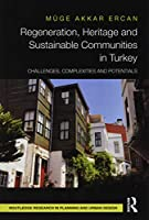 Regeneration, Heritage and Sustainable Communities in Turkey: Challenges, Complexities and Potentials (Routledge Research in Planning)