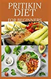 PRITIKIN DIET FOR BEGINNERS: losing weight and maintaining a healthy fitness level and includes menu plans, tested recipes, and exercise routines