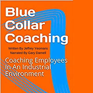 Blue Collar Coaching     Coaching Employees in an Industrial Environment              Written by:                                                                                                                                 Jeffrey Yeomans                               Narrated by:                                                                                                                                 Gary Darnell                      Length: 1 hr and 28 mins     Not rated yet     Overall 0.0